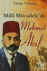 MEHMET AKİF ERSOY-TAHSİN YILDIRIM -MİLLİ MÜCADELE'DE MEHMET AKİF