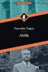 NURETTİN TOPÇU-AHLAK